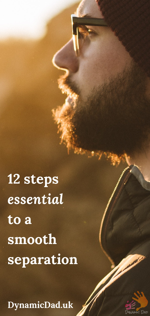 12 steps essential to a smooth separation - Dynamic Dad