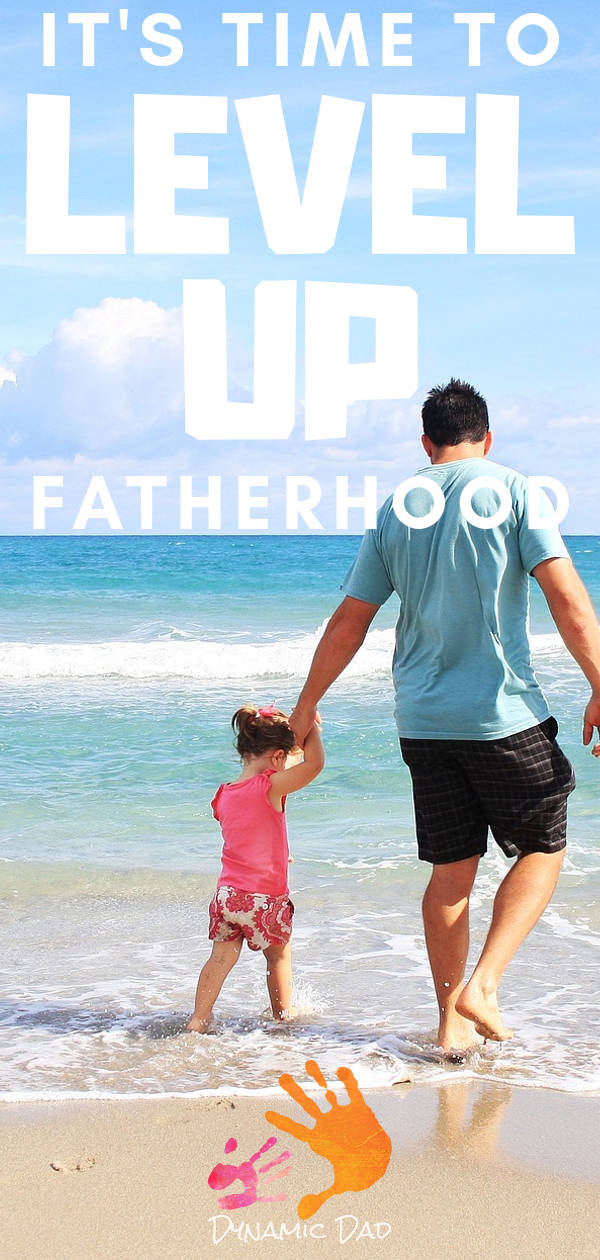 It's time to level up fatherhood - Dynamic Dad