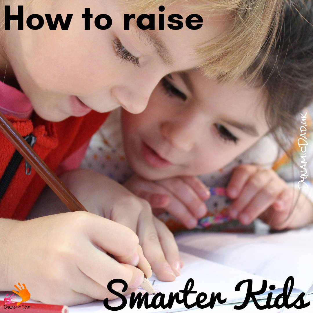 how to raise smarter kids - dynamic dad