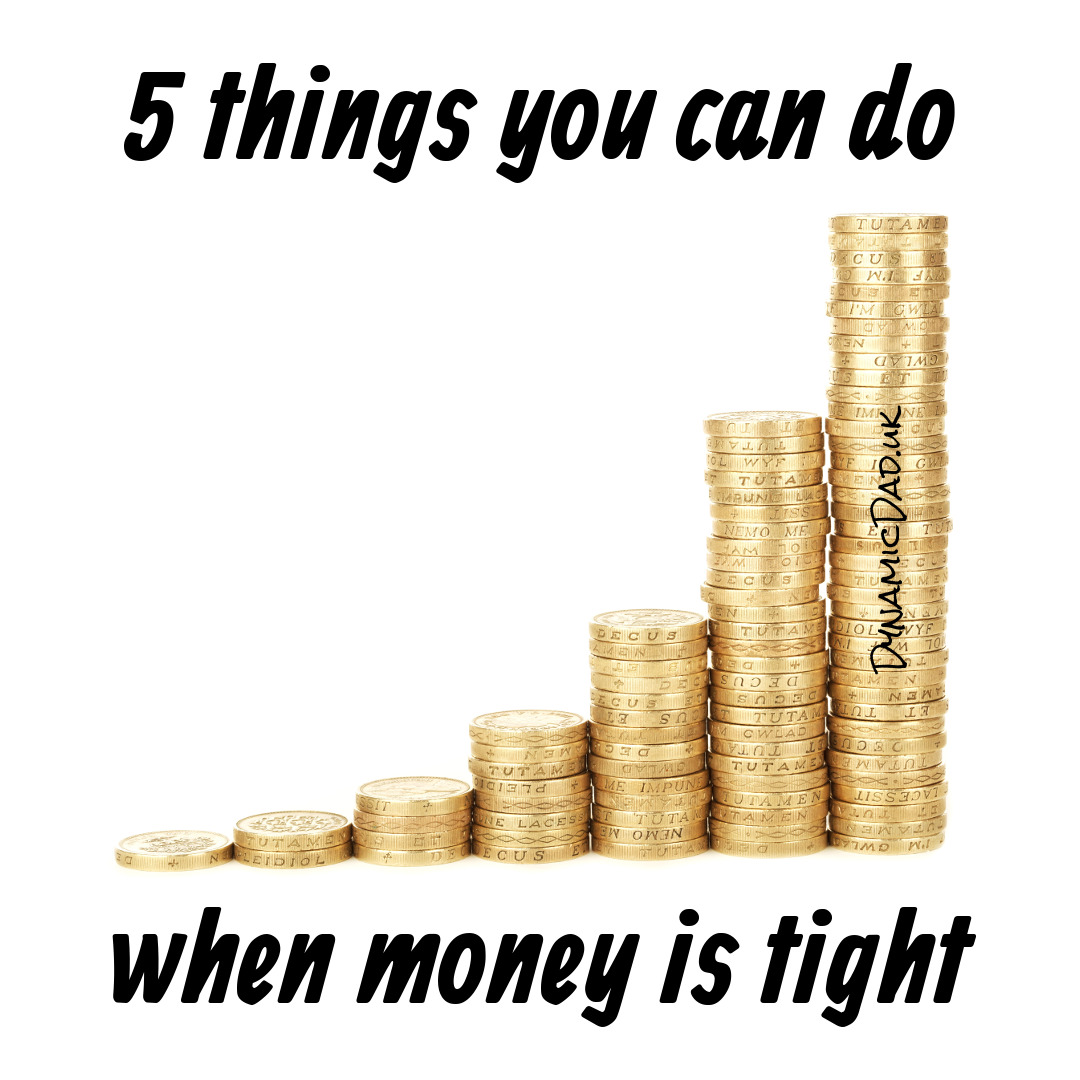 Things you can do when money is tight - Dynamic Dad