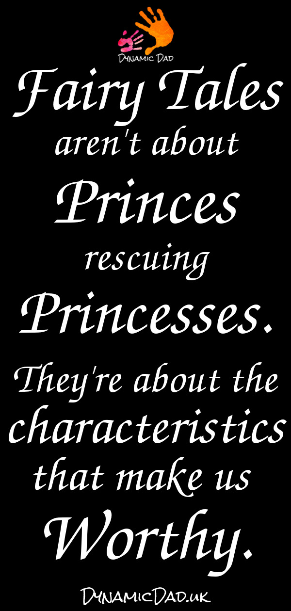 Fairy tales aren't about princes rescuing princesses - Dynamic Dad