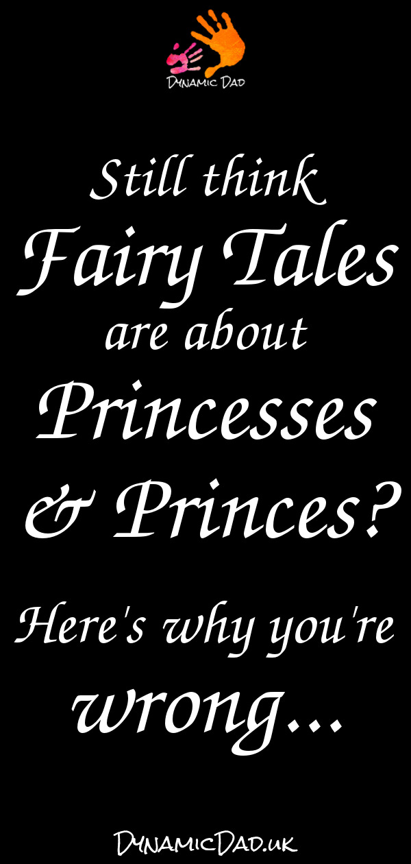 Still think fairy tales are about princesses and princes? Here's why your're wrong... - Dynamic Dad